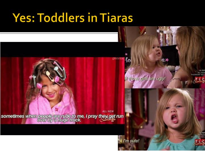 Yes toddlers in tiaras