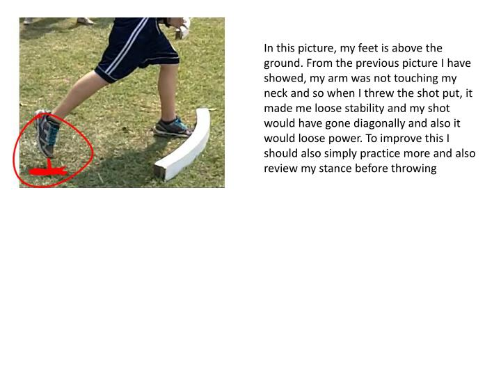 In this picture, my feet is above the ground. From the previous picture I have showed, my arm was no...