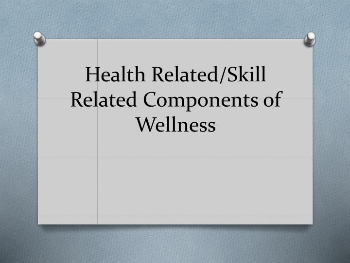 Health related skill related components of wellness
