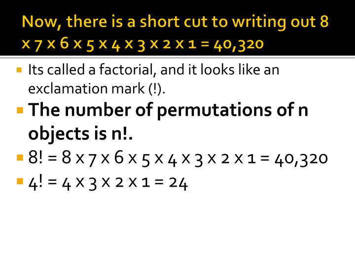 Now, there is a short cut to writing out 8 x 7 x 6 x 5 x 4 x 3 x 2 x 1 =