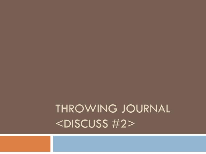 Throwing journal discuss 2