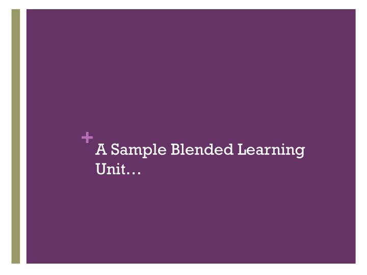 A Sample Blended Learning Unit…
