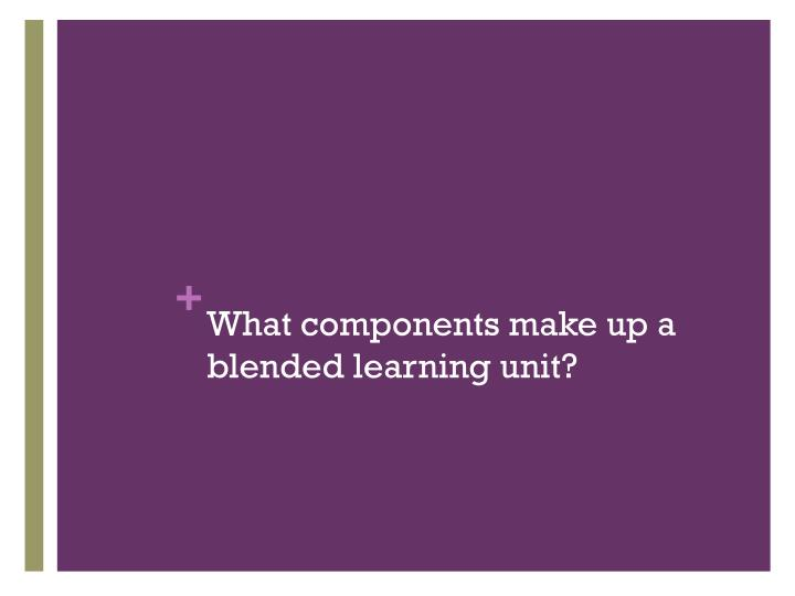 What components make up a blended learning unit?