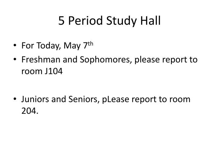 5 Period Study Hall