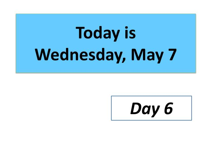 Today is wednesday may 7