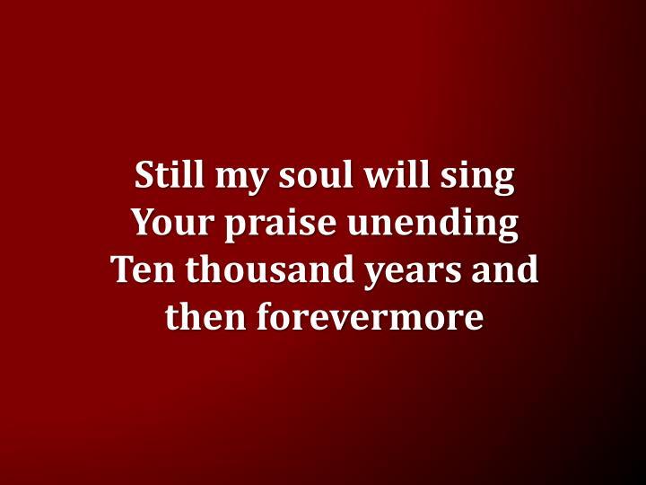 Still my soul will sing