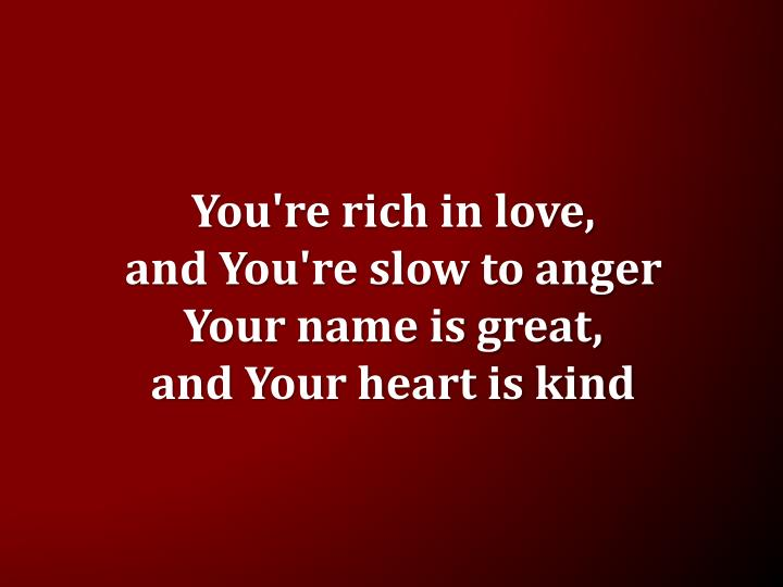 You're rich in love,