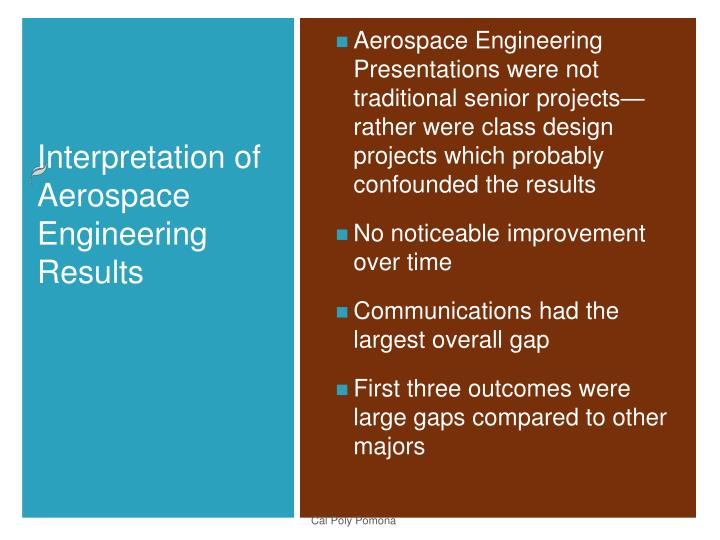Aerospace Engineering Presentations were not traditional senior projects—rather were class design projects which probably confounded the results