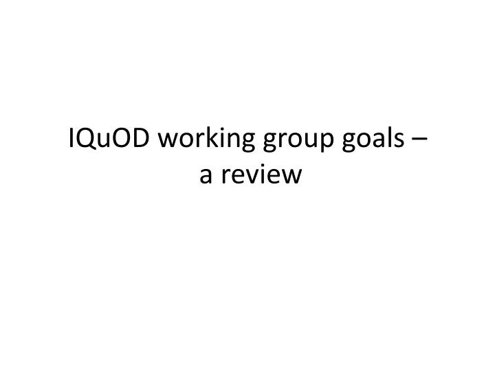 Iquod working group goals a review