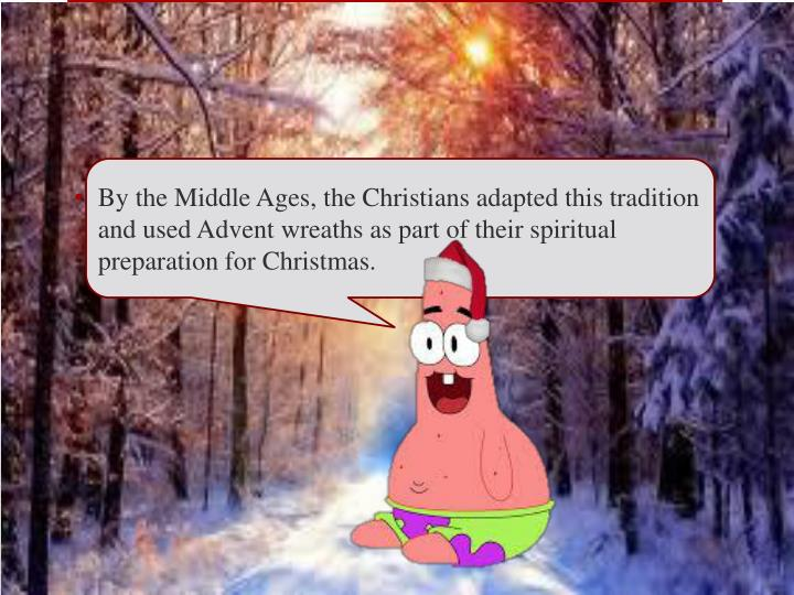 By the Middle Ages, the Christians adapted this tradition and used Advent