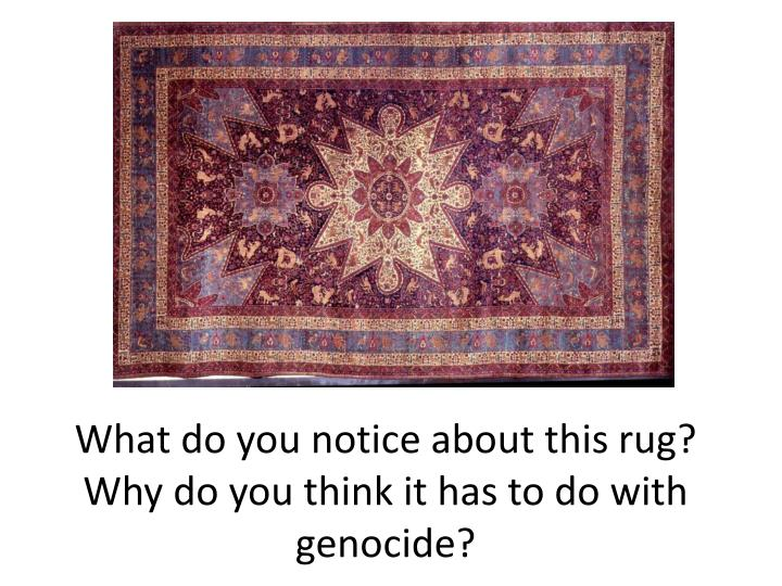 What do you notice about this rug why do you think it has to do with genocide