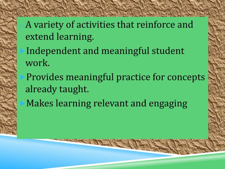 A variety of activities that reinforce and extend learning.