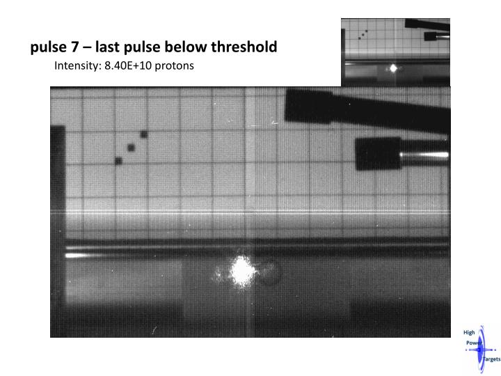 pulse 7 – last pulse below threshold