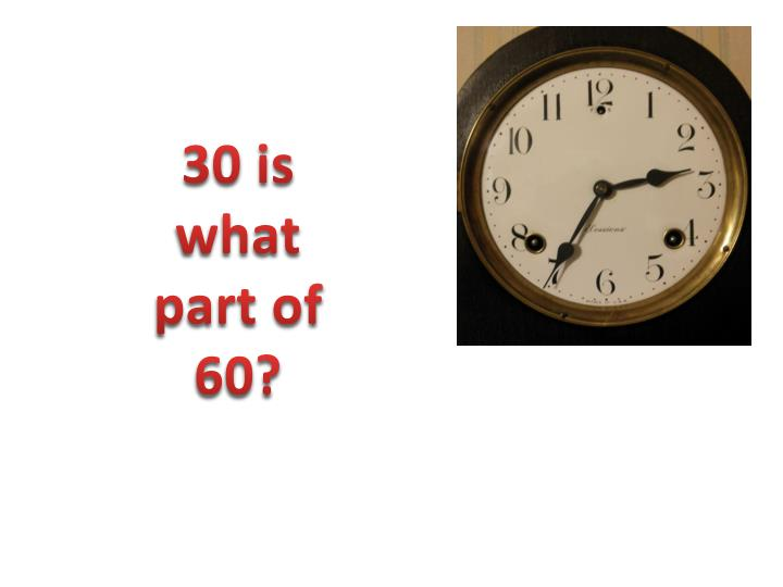 30 is what part of 60?