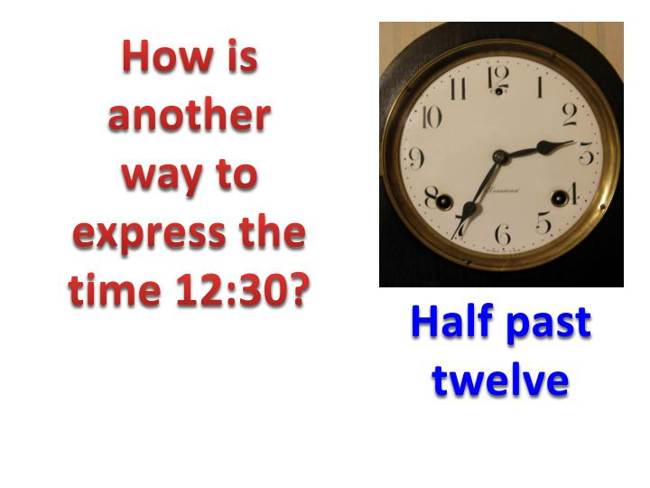 How is another way to express the time 12:30?