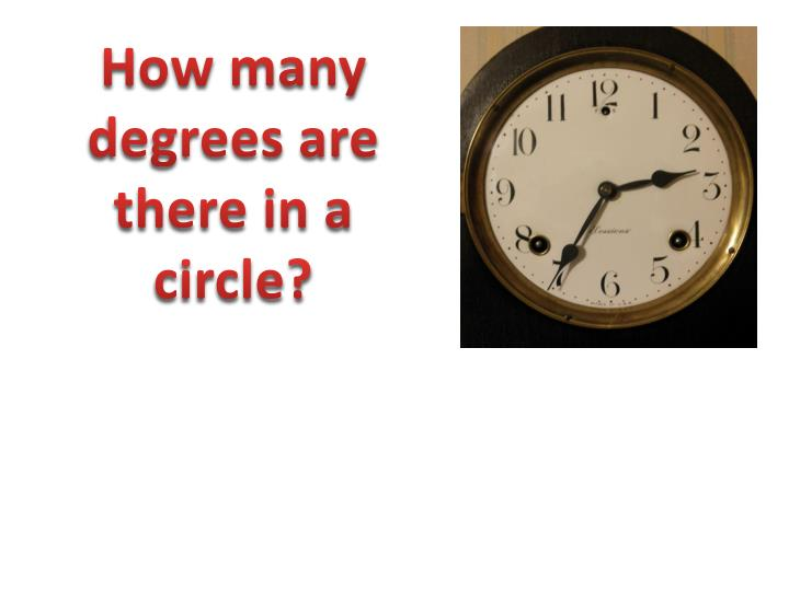 How many degrees are there in a circle?