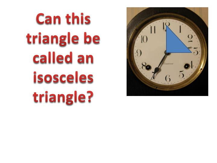 Can this triangle be called an isosceles triangle?