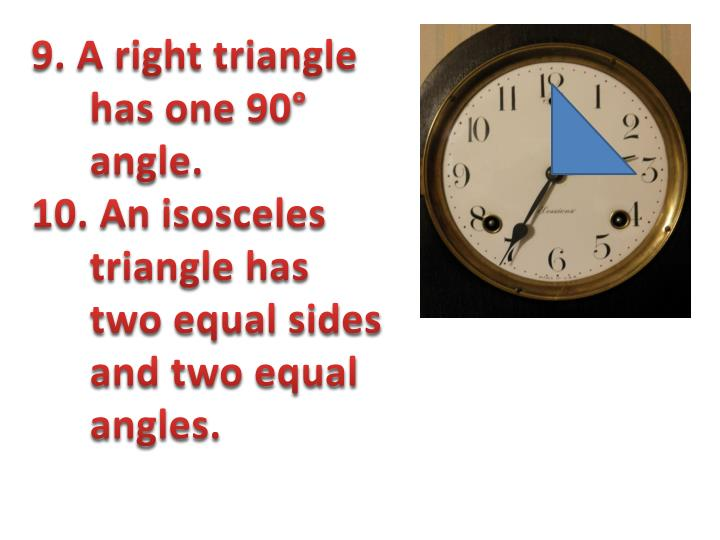 9. A right triangle has one 90° angle.