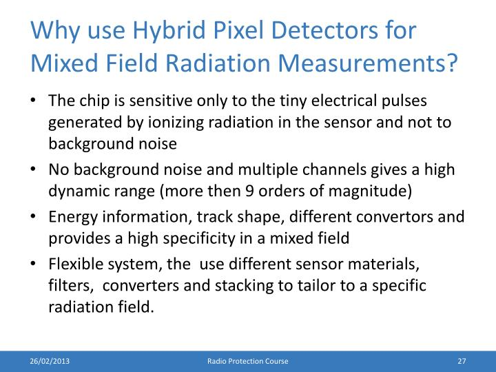 Why use Hybrid Pixel Detectors for Mixed Field Radiation Measurements?