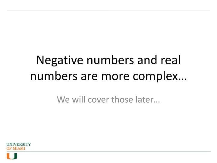 Negative numbers and real numbers are more complex…