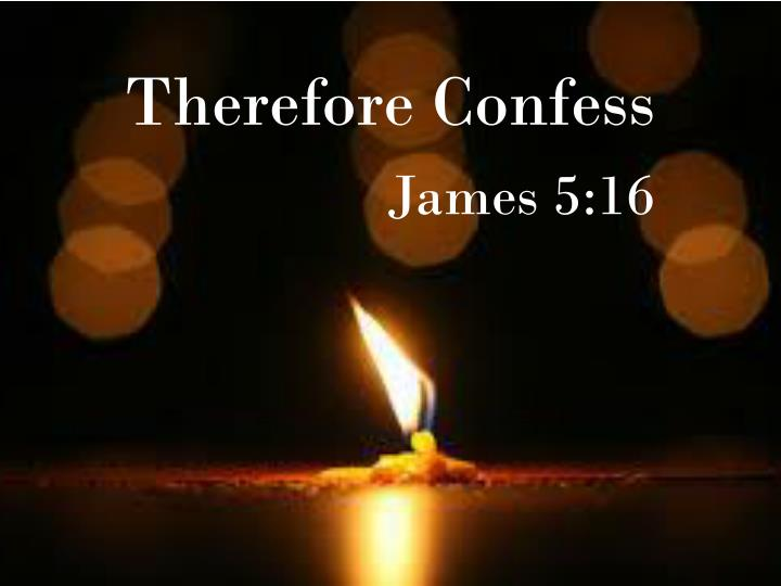 Therefore confess