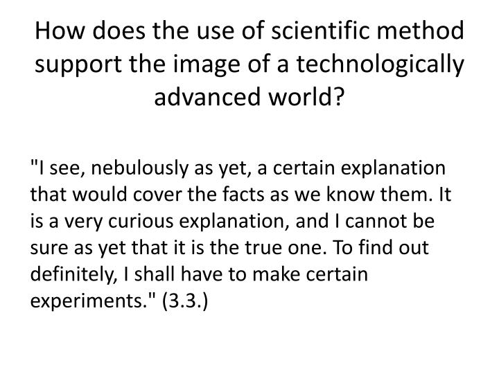 How does the use of scientific method support the image of a technologically advanced world?