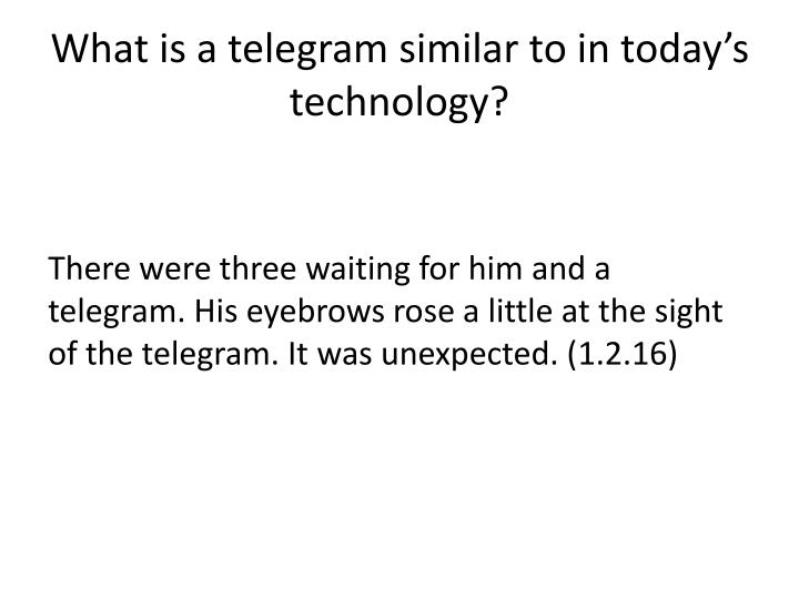 What is a telegram similar to in today's technology?