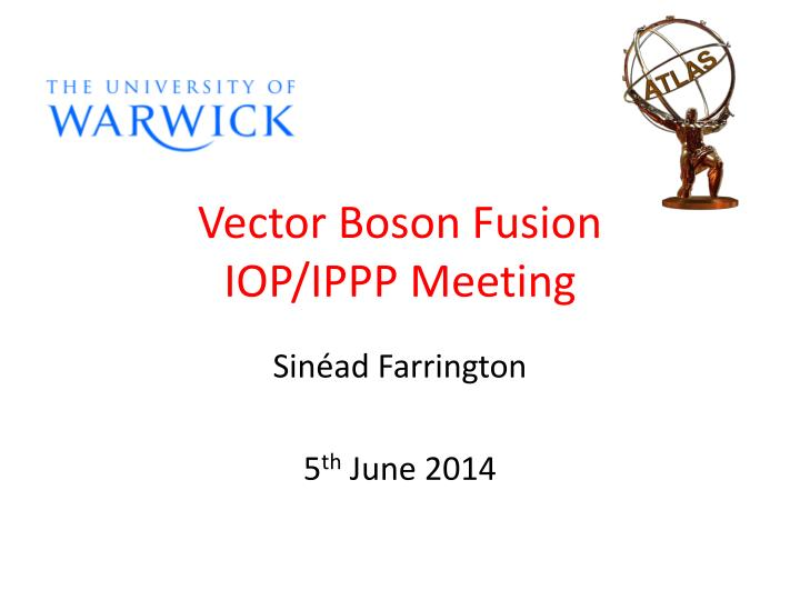 Vector boson fusion iop ippp meeting