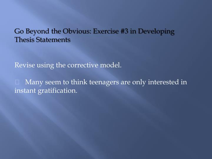 Go Beyond the Obvious: Exercise #3 in Developing Thesis Statements