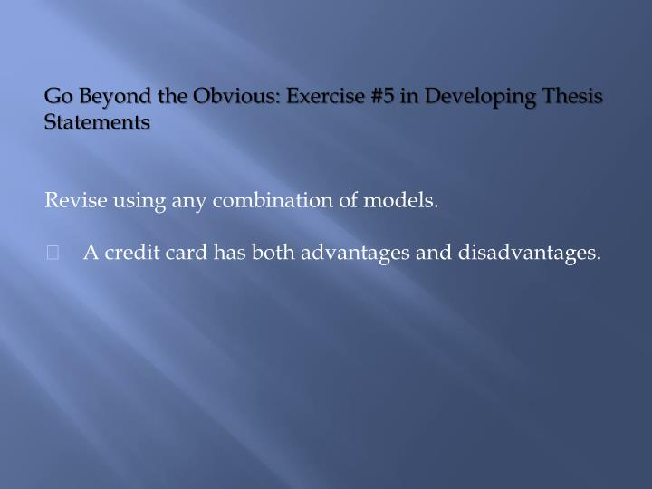 Go Beyond the Obvious: Exercise #5 in Developing Thesis Statements