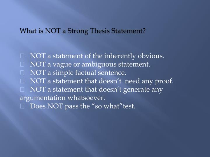 What is NOT a Strong Thesis Statement?
