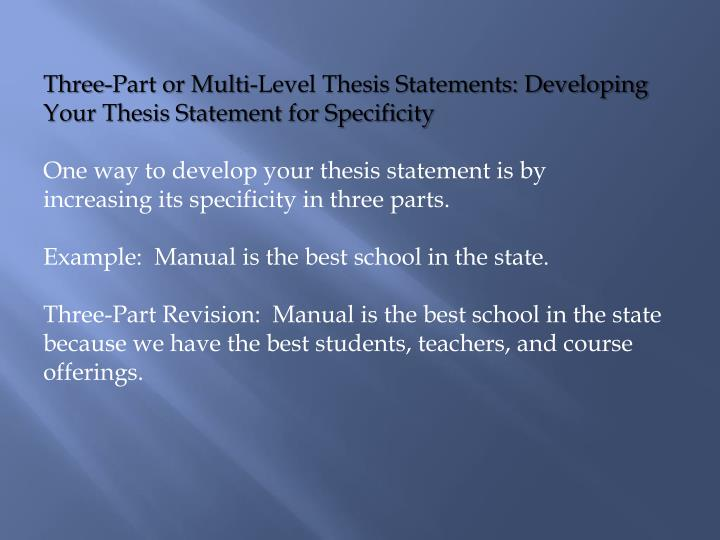 Three-Part or Multi-Level Thesis Statements: Developing Your Thesis Statement for Specificity