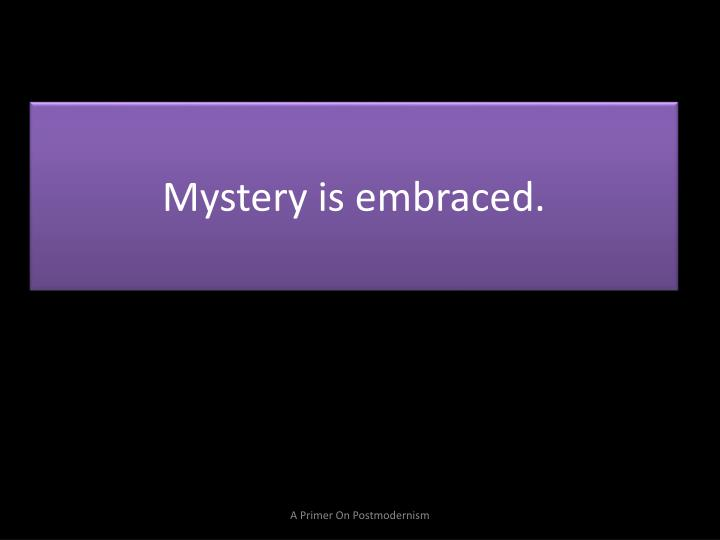 Mystery is embraced.