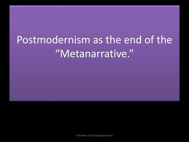 Postmodernism as the end of the ""