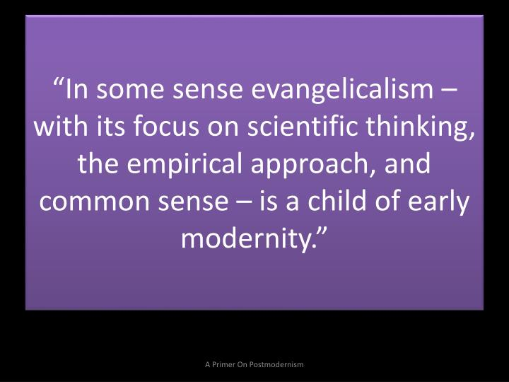"""In some sense evangelicalism – with its focus on scientific thinking, the empirical approach, a..."