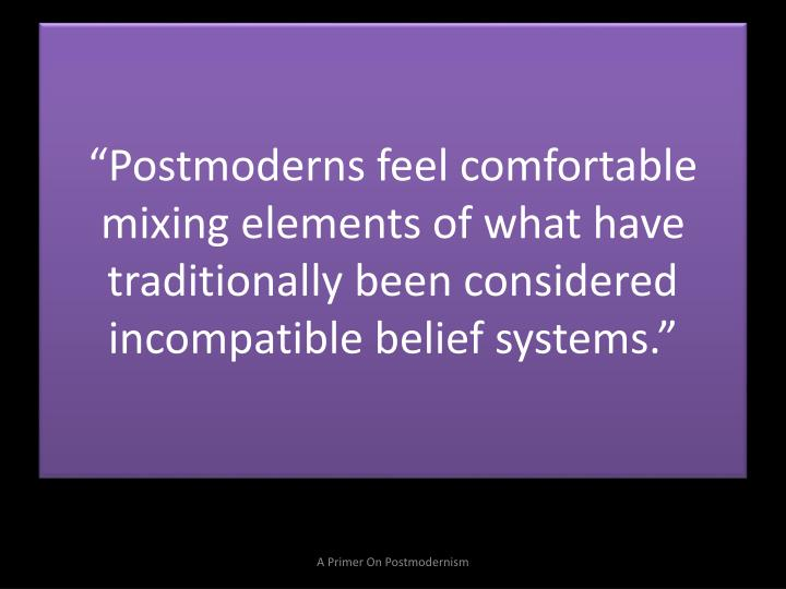 """Postmoderns feel comfortable mixing elements of what have traditionally been considered incompatible belief systems."""