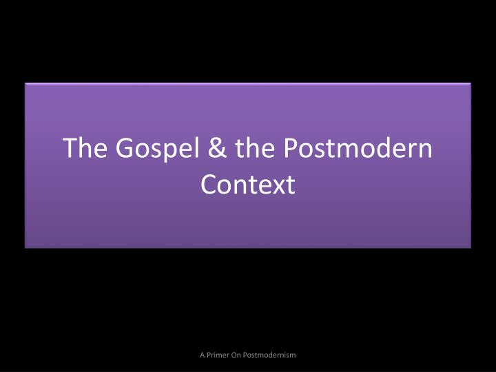 The Gospel & the Postmodern Context