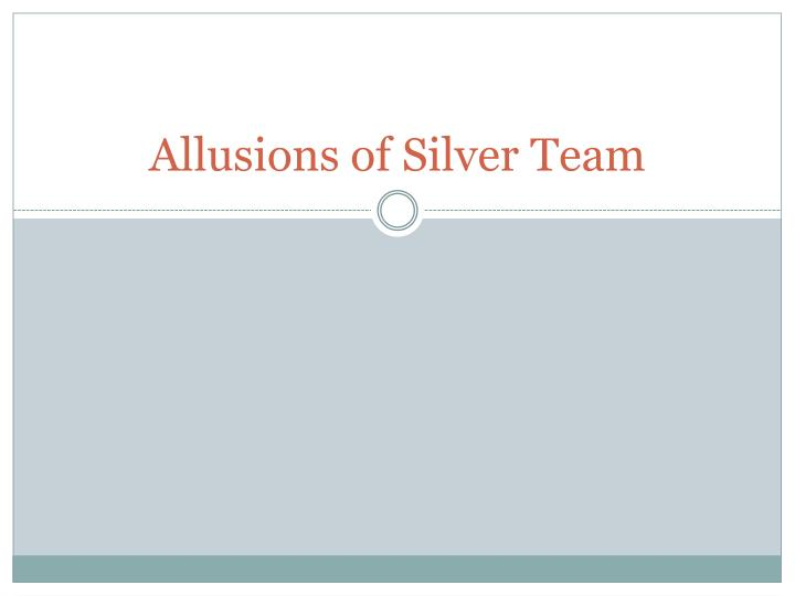Allusions of silver team