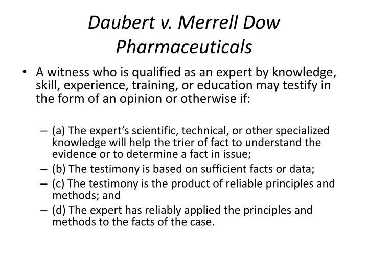 daubert v merrell dow pharmaceuticals William daubert, et ux, etc, et al, petitioners v merrell dow pharmaceuticals, inc on writ of certiorari to the united.