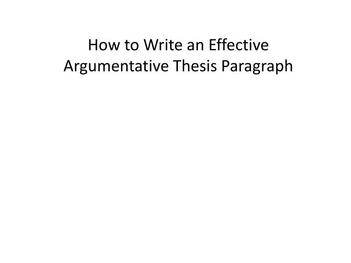 effective thesis paragraph Writing effective conclusions ending with a rephrased thesis statement that contains no do not try to cover the remaining texts in a concluding paragraph.