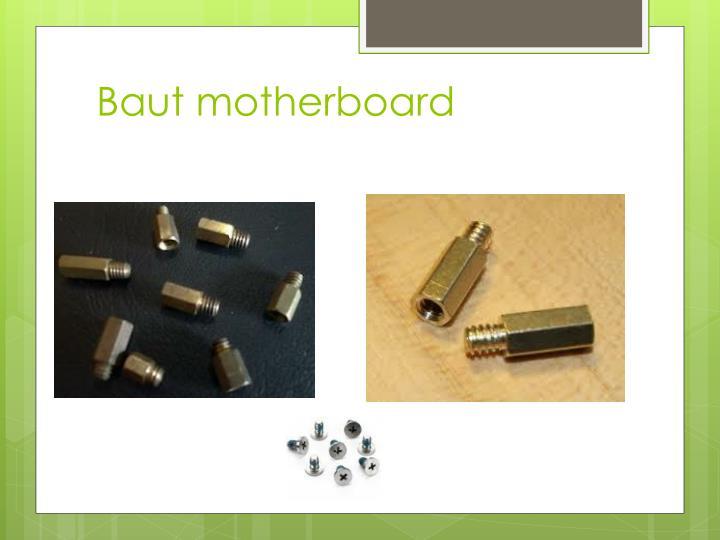 Baut motherboard
