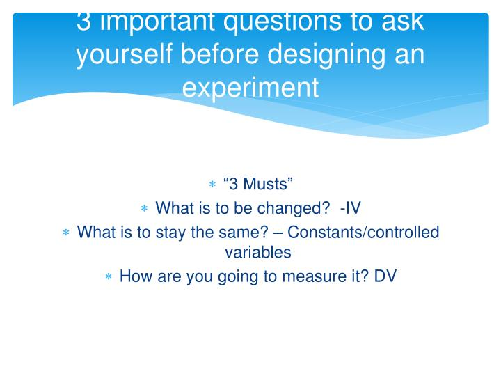 3 important questions to ask yourself before designing an experiment
