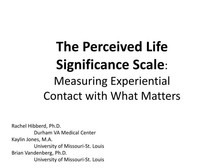 The perceived life significance scale measuring experiential contact with what matters