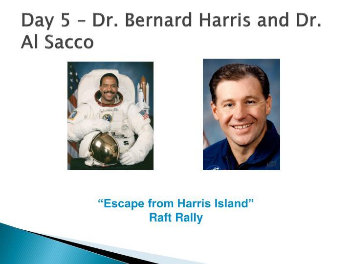 Day 5 – Dr. Bernard Harris and Dr. Al Sacco