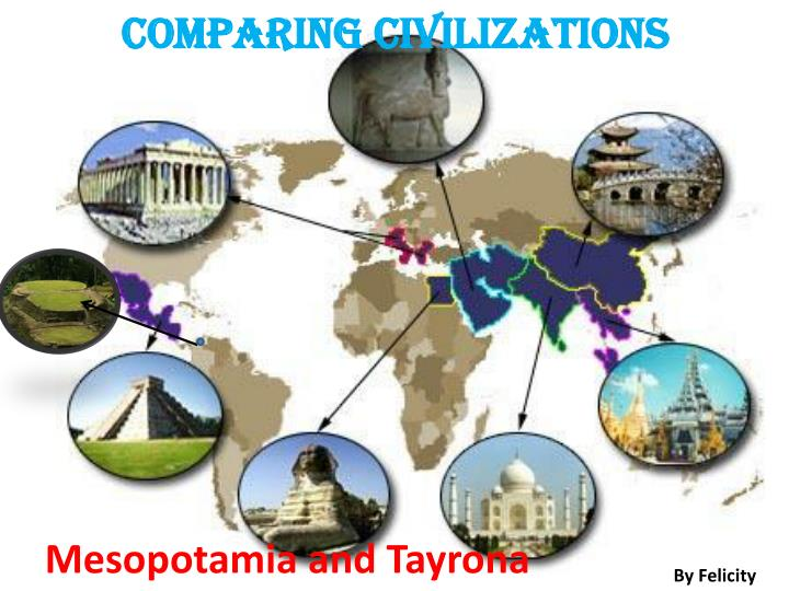 comparing civilizations essay Comparing civilizations essay sample 1 choose two categories from the river valley civilizations sheet then, write an essay comparing and contrasting the four civilizations in those two categories.