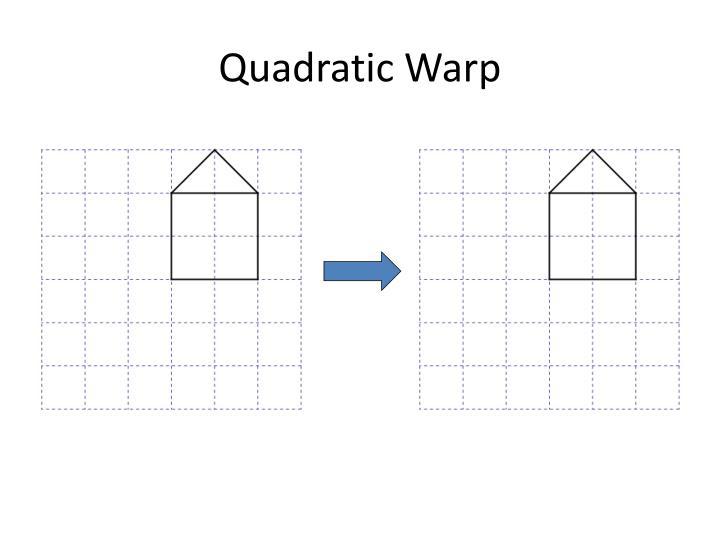 Quadratic Warp