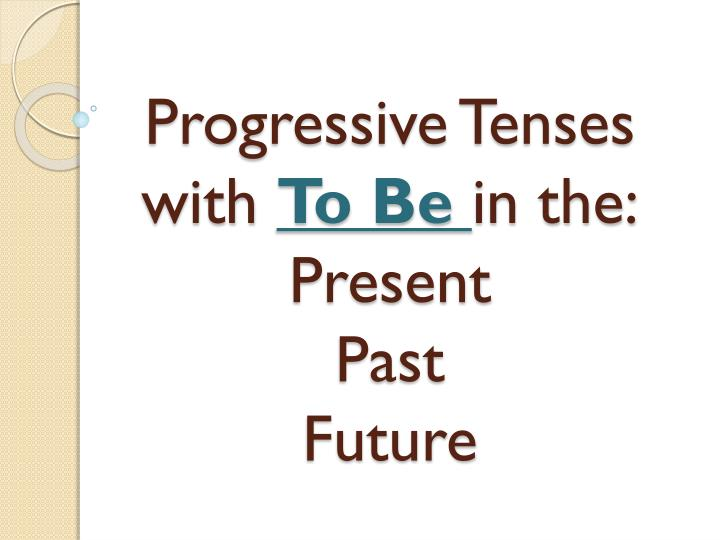 Progressive tenses with to be in the present past future