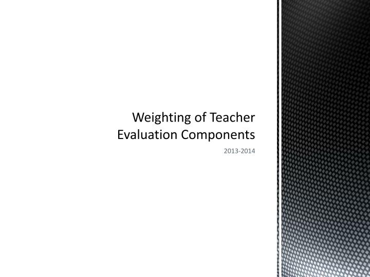 Weighting of Teacher Evaluation Components