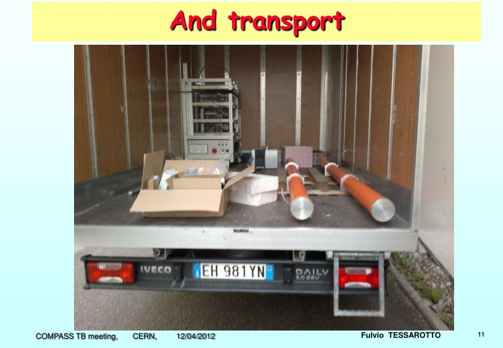 And transport