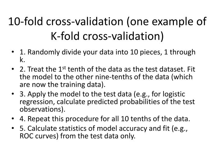 10-fold cross-validation (one example of K-fold cross-validation)